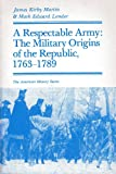 A Respectable Army : The Military Origins of the Republic, 1763-1789, Martin, James Kirby and Lender, Mark Edward, 0882958127