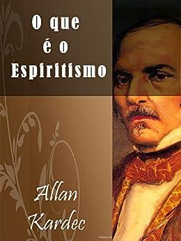 O que e o Espiritismo (Illustrated) (Religião e Filosofia) por [Kardec, Allan]