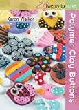Polymer Clay Buttons, Karen Walker, 1844488802