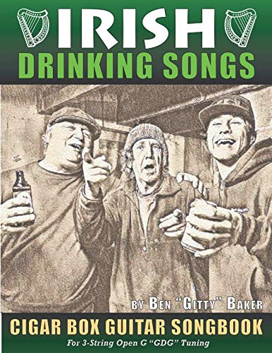 (Irish Drinking Songs Cigar Box Guitar Songbook: 35 Classic Drinking Songs from Ireland, Scotland and Beyond - Tablature, Lyrics and Chords for 3-string