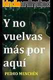 Y no vuelvas más por aquí (Trilogía del amor oscuro nº 3) (Spanish Edition)