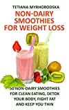 Non-Dairy Smoothies for clean eating, detox your body, fight fat and keep you thin!Lose weight and achieve wellness with these delightful recipes! Non-Dairy Smoothie Recipes: Delicious & Nutritious Smoothie Recipes For Losing Weight & Achievi...