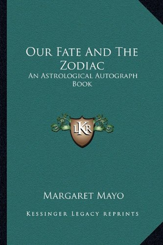 Our Fate And The Zodiac: An Astrological Autograph (Mayo Autograph)