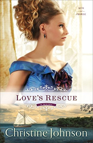 Love's Rescue (Keys of Promise Book #1): A Novel by [Johnson, Christine]