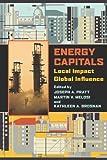 Energy Capitals: Local Impact, Global Influence (Pittsburgh Hist Urban Environ)