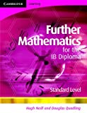 Further Mathematics for the IB Diploma Standard Level, Hugh Neill and Douglas Quadling, 0521714664