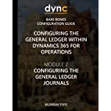 Configuring the General Ledger within Dynamics 365 for Operations: Module 1: Configuring the General Ledger Journals (Dynamics 365 for Operations Bare Bones Configuration Guides) (Volume 3)