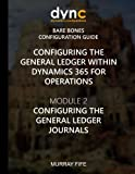 Configuring the General Ledger within Dynamics 365 for Operations: Module 2: Configuring the General Ledger Journals (Dynamics 365 for Operations Bare Bones Configuration Guides) (Volume 3)