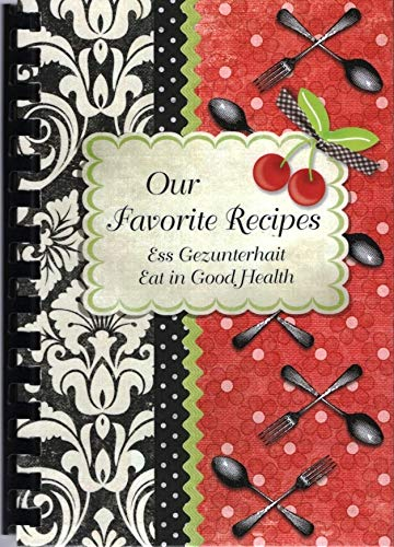 Our Favorite Recipes: Ess Gezunterhait - Eat in Good Health: A Collection by Adath Israel Congregation, Lawrenceville, New Jersey ()