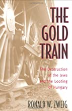 The Gold Train: The Destruction of the Jews and the Looting of Hungary