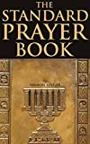 THE STANDARD PRAYER BOOK (Complete English translation of a Jewish Prayer Book, or Siddur, including prayers, holidays, ceremonies, &etc.) - Annotated ... BELIEF AMONG RELIGIOUS: 6 TYPES OF PRAYER