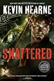 Shattered: the Iron Druid Chronicles, Kevin Hearne, 0345548485