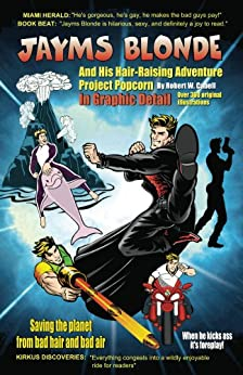 Jayms Blonde And His Hair-Raising Adventure Project Popcorn - In Graphic Detail (The Hair-Raising Adventures Of Jayms Blonde Book 1) by [Cabell, Robert W.]
