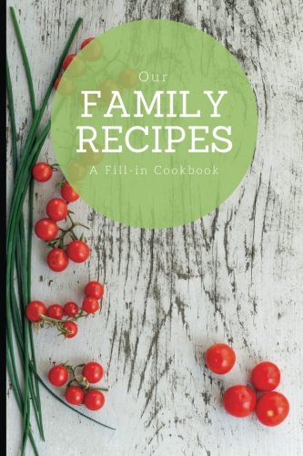 "Our Family Recipes: A fill-in cookbook, 6"" x 9"", blank book, durable cover, 100 pages for handwriting recipes by Recipe organizer, Handwritten recipe journal"
