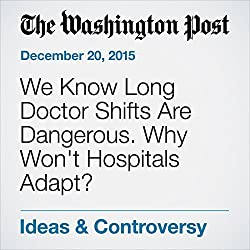 We Know Long Doctor Shifts Are Dangerous. Why Won't Hospitals Adapt?