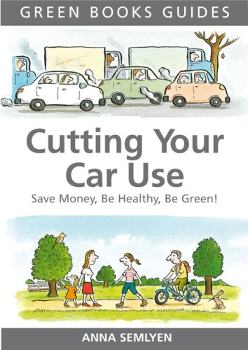 Download Cutting Your Car Use: Save Money, be Healthy, be Green (Green Books Guides) ebook
