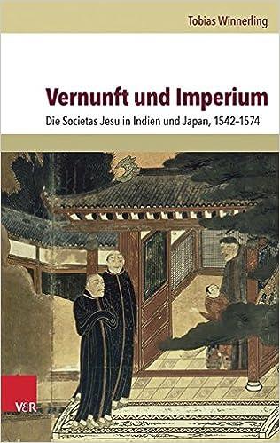 Book Vernunft Und Imperium: Die Societas Jesu in Indien Und Japan, 1542-1574