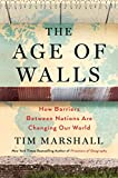 Book cover from The Age of Walls: How Barriers Between Nations Are Changing Our World by Tim Marshall