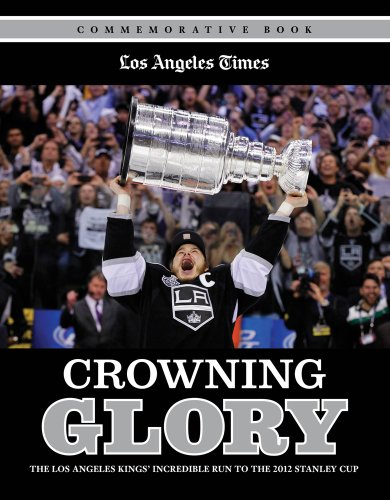 (Crowning Glory: The Los Angeles Kings' Incredible Run to the 2012 Stanley Cup)