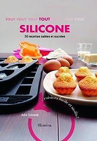 Tout silicone, 30 recettes salées et sucrées : Cuisinez facile et malin ! par Julie Schwob