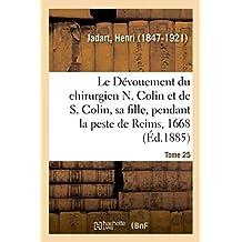 Le Dévouement Du Chirurgien N. Colin Et de S. Colin, Sa Fille, Pendant La Peste de Reims, En 1668