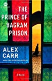 The Prince of Bagram Prison, Alex Carr, 0812977092