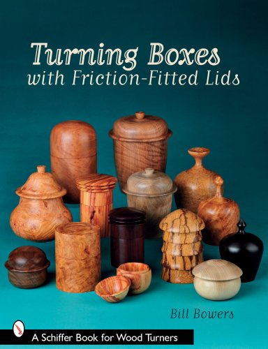 Turning Boxes with Friction-Fitted Lids (Schiffer Book for Woodturners)