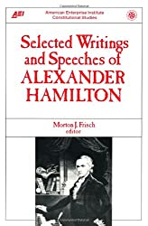 Selected Writings & Speeches Of Alexander Hamilton (Constitutional Studies)