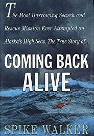 Coming Back Alive: The True Story of the Most Harrowing Search and Rescue Mission Ever Attempted on Alaska'