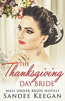 The Thanksgiving Day Bride: Mail Order Bride Novels by [Keegan, Sandee]
