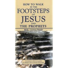 How to Walk in the Footsteps of Jesus and the Prophets: A Scripture Reference Guide for Biblical Sites in Israel and Jordan (English Edition)