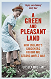 A Green and Pleasant Land: How England's Gardeners Fought the Second World War