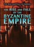img - for The Rise and Fall of the Byzantine Empire (Rise and Fall of Empires) book / textbook / text book