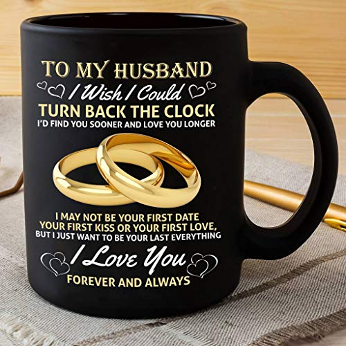 Mug Creatory - I wish I could TURN BACK THE CLOCK - I'D FIND YOU SOONER AND LOVE YOU LONGER Coffee Mug 11oZ