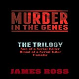 Murder in the Genes: The Trilogy: Son of a Serial Killer, Blood of a Serial Killer, Fanatic
