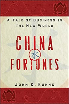 China Fortunes: A Tale of Business in the New World by [Kuhns, John D.]