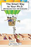 The Smart Way to Your Ph. D. : 200 Secrets from 100 Graduates, , 0982109202
