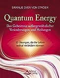 Quantum Energy: Das Geheimnis außergewöhnlicher Veränderungen und Heilungen - 55 Übungen, die Ihr Leben radikal verändern können