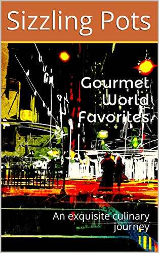 Gourmet World Favorites: An exquisite culinary journey (SizzlingPots) by Sizzling Pots
