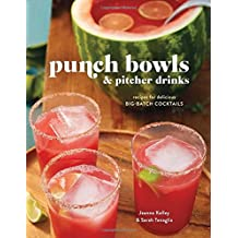 Punch Bowls and Pitcher Drinks: Recipes for Delicious Big-Batch Cocktails