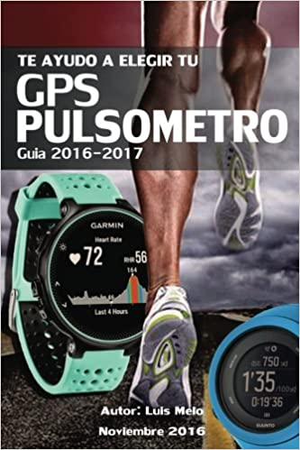 Amazon.com: Te ayudo a elegir tu GPS-PULSOMETRO. Guia 2017 (Spanish Edition) (9781540622945): Luis Melo Sanz: Books