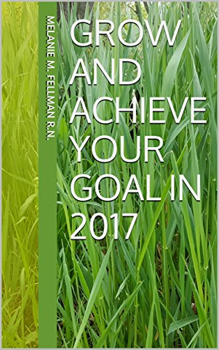 Grow and Achieve Your Goal in 2017 by [Fellman R.N., Melanie M.]