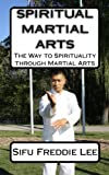 Spiritual Martial Arts: The Way to Spirituality through Martial Arts