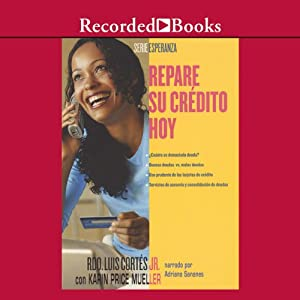 Repare su credito hoy [Repare Your Credit Today (Texto Completo)] Audiobook