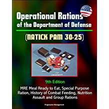 Operational Rations of the Department of Defense (NATICK PAM 30-25) 9th Edition - MRE Meal Ready to Eat, Special Purpose Ration, History of Combat Feeding, Nutrition, Assault and Group Rations