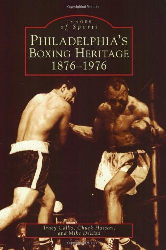 Philadelphia's Boxing Heritage:  1876-1976  (PA)   (Images  of  - Harold Nyc Square