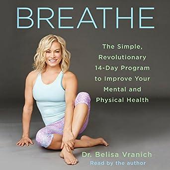 Amazon com: Breathe: The Simple, Revolutionary 14-Day Program to