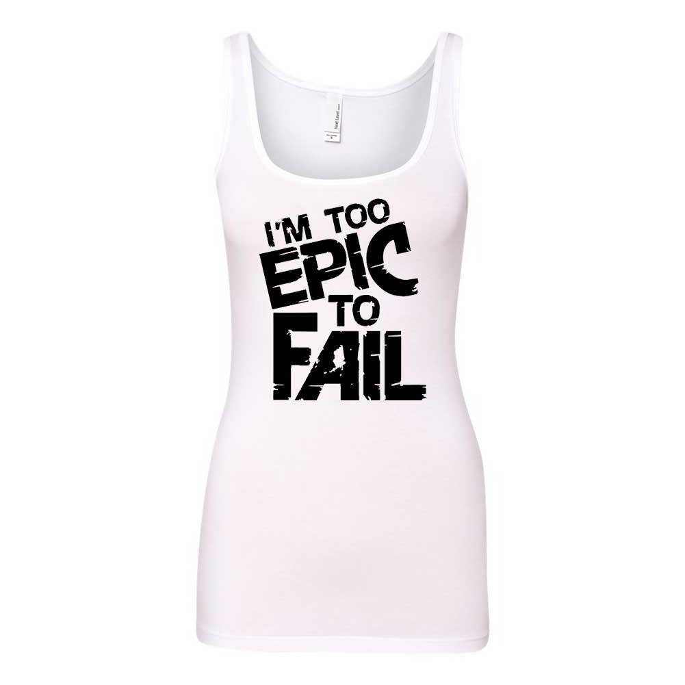 I M Too Epic To Fail Graphic Tank Top 1224 Shirts