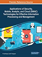 Applications of Security, Mobile, Analytic, and Cloud (SMAC) Technologies for Effective Information Processing and Management Front Cover