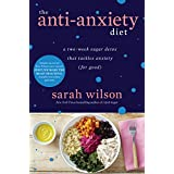 Die Anti-Anxiety Diet: A Two-Week Sugar Detox That Tackles Anxiety (For Good) (Kindle Single)